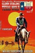 Texas Wolf #37: Wo die Todesvögel kreisen - U. H. Wilken