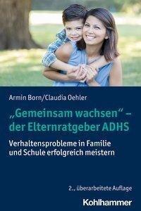 """""""Gemeinsam wachsen"""" - der Elternratgeber ADHS - Armin Born, Claudia Oehler"""