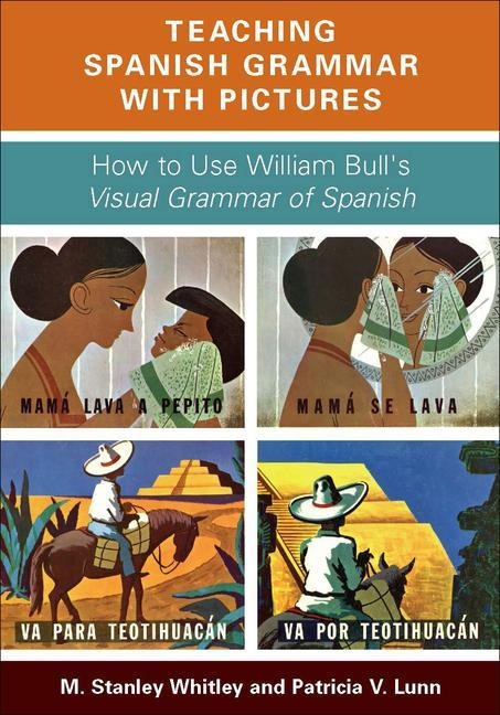 Teaching Spanish Grammar with Pictures - M. Stanley Whitley, Patricia V. Lunn