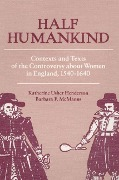 Half Humankind: Contexts and Texts of the Controversy about Women in England, 1540-1640 - Katherine Usher Henderson, Barbara F. McManus, Katherine Henderson