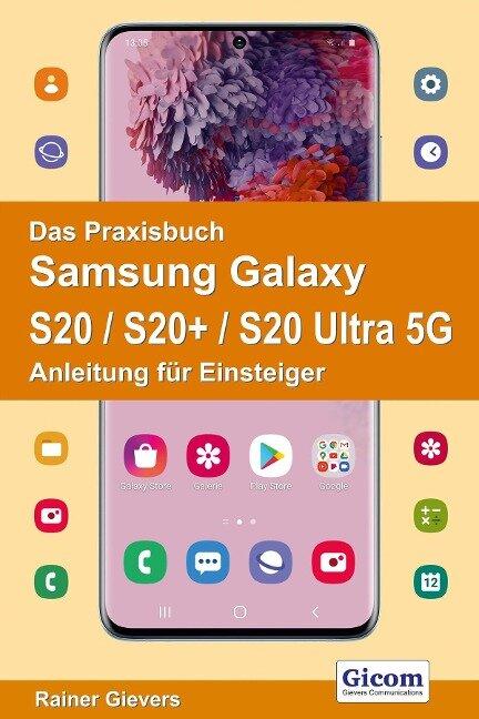 Das Praxisbuch Samsung Galaxy S20 / S20+ / S20 Ultra 5G - Anleitung für Einsteiger - Rainer Gievers