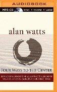 Four Ways to the Center - Alan Watts