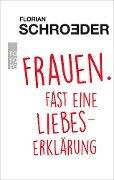 Frauen. Fast eine Liebeserklärung - Florian Schroeder
