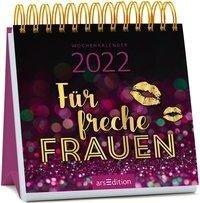 Miniwochenkalender Für freche Frauen 2022 - kleiner Aufstellkalender mit Wochenkalendarium -