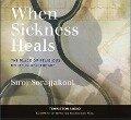 When Sickness Heals: The Place of Religious Belief in Healthcare - Siroj Sorajjakool