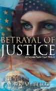 Betrayal of Justice (The Zachary Blake Betrayal Series, #2) - Mark M. Bello