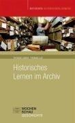 Historisches Lernen im Archiv - Thomas Lange, Thomas Lux