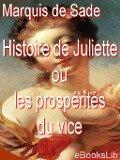 Histoire de Juliette ou les prospérités du vice - Marquis De Sade