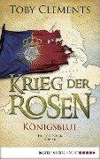 Krieg der Rosen: Königsblut - Toby Clements