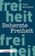 Beherzte Freiheit - Paul Kirchhof