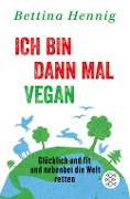 Ich bin dann mal vegan - Bettina Hennig