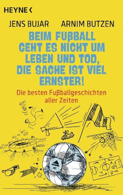 Beim Fußball geht es nicht um Leben und Tod, die Sache ist viel ernster! - Jens Bujar, Arnim Butzen
