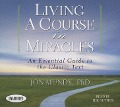 Living a Course in Miracles: An Essential Guide to the Classic Text - Jon Mundy