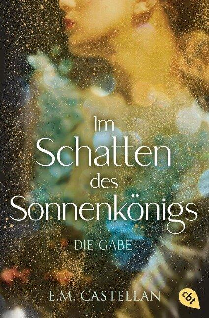 Im Schatten des Sonnenkönigs - Die Gabe - E. M. Castellan