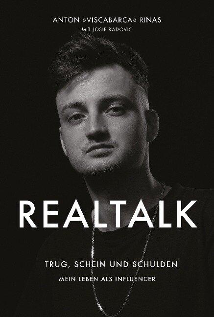 REALTALK. Trug, Schein und Schulden. Mein Leben als Influencer - Anton Rinas, ViscaBarca, Josip Radovic