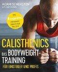 Calisthenics - Das Bodyweight-Training für Einsteiger und Profis - Adam Schersten