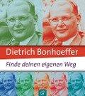 Dietrich Bonhoeffer: Finde deinen eigenen Weg -