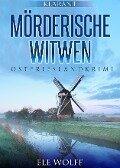 Mörderische Witwen. Ostfrieslandkrimi - Ele Wolff