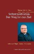 Selbstmotivation - Der Weg ist das Ziel - Thomas Heinrich Geist
