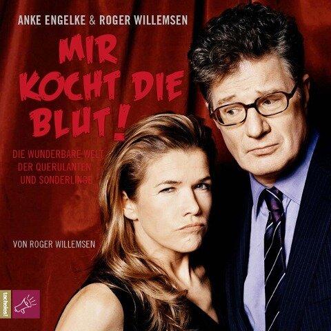 Mir kocht die Blut - Die wunderbare Welt der Querulanten und Sonderlinge - Roger Willemsen