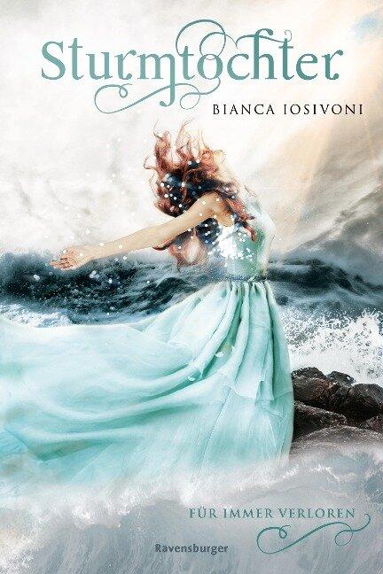 Sturmtochter, Band 2: Für immer verloren - Bianca Iosivoni