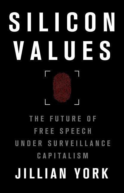 Silicon Values: The Future of Free Speech Under Surveillance Capitalism - Jillian C. York
