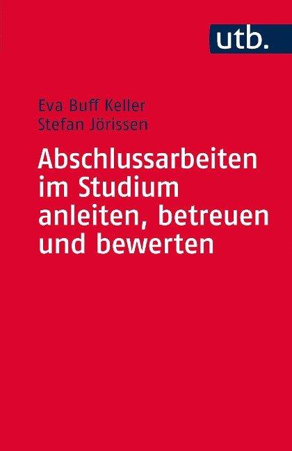 Abschlussarbeiten im Studium anleiten, betreuen und bewerten - Eva Buff Keller, Stefan Jörissen