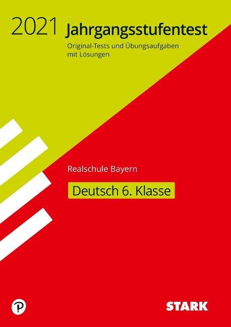 STARK Jahrgangsstufentest Realschule 2021 - Deutsch 6. Klasse - Bayern -