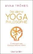 Die kleine Yoga-Philosophie - Anna Trökes
