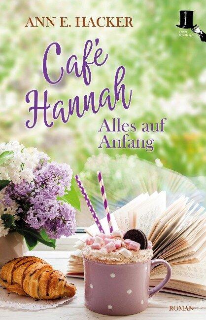 Café Hannah - Alles auf Anfang - Ann E. Hacker