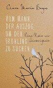 Vom Mann, der auszog, um den Frühling zu suchen - Clara Maria Bagus