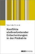 Konflikte stellvertretender Entscheidungen in der Pädiatrie - Tobias Nickel-Schampier