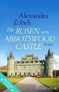 Die Rosen von Abbotswood Castle - Alexandra Zöbeli