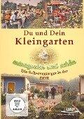 Du und Dein Kleingarten - Ertragreich und schön - Die Selbstversorger in der DDR -