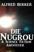 Die Nugrou - 4 Science Fiction Abenteuer - Alfred Bekker