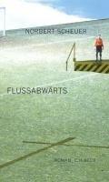 Flußabwärts - Norbert Scheuer