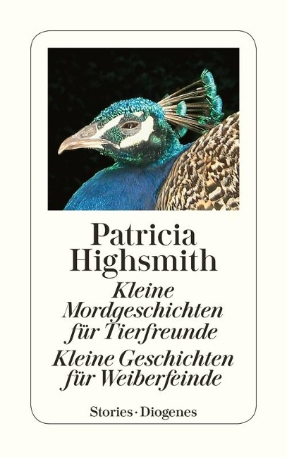 Kleine Mordgeschichten für Tierfreunde. Kleine Geschichten für Weiberfeinde - Patricia Highsmith