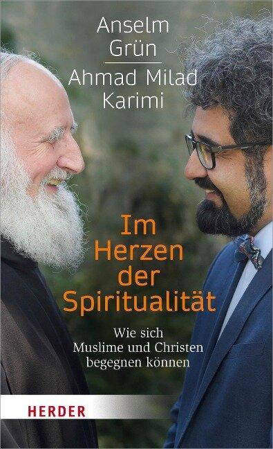 Im Herzen der Spiritualität - Anselm Grün, Ahmad Milad Karimi