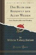 Das Buch der Beispiele der Alten Weisen - Wilhelm Ludwig Holland