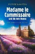 Madame le Commissaire und die tote Nonne - Pierre Martin