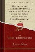 Geschichte der Geistlichen Stiftungen, der Adlichen Familien, So wie der Städte und Burgen der Mark Brandenburg, Vol. 2 (Classic Reprint) - Adolph Friedrich Riedel