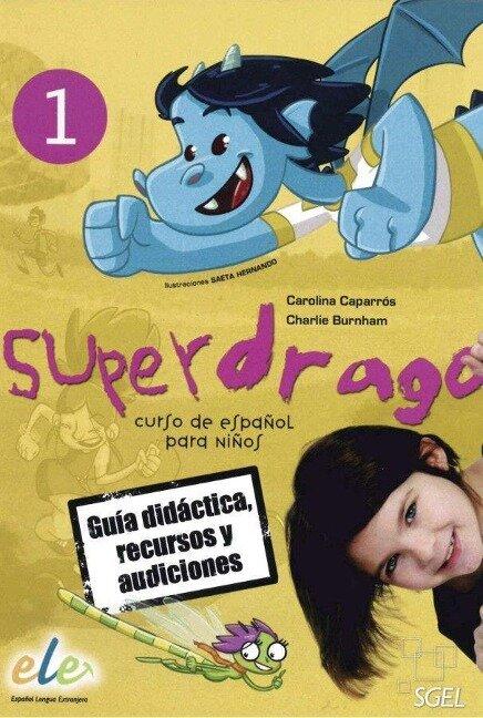 Superdrago 1. Curso de español para niños. Guía didáctica, recursos y audiciones (2 CD-ROMs) - Carolina Caparrós, Charlie Burnham