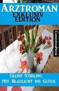 Arztroman Exklusiv Edition - Mit Blaulicht ins Glück - Glenn Stirling