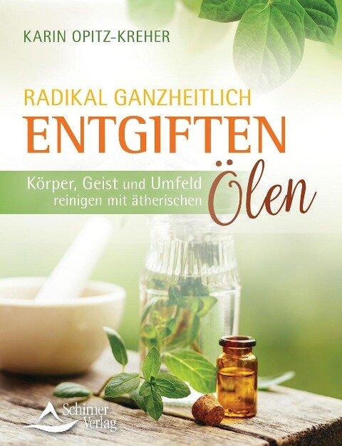 Radikal ganzheitlich entgiften - Karin Opitz-Kreher