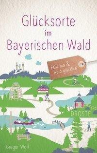 Glücksorte im Bayerischen Wald - Gregor Wolf