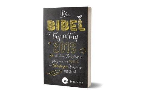 Die Bibel Tag für Tag 2018 / Großausgabe - Jürgen Kaufmann, Franz Kogler, Gundula Kühneweg, Petra Leist, Stefan Schlager