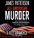 All-American Murder: The Rise and Fall of Aaron Hernandez, the Superstar Whose Life Ended on Murderer's Row - James Patterson, Alex Abramovich