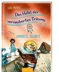 Das Hotel der verzauberten Träume - Annabells Tagebuch - Gina Mayer