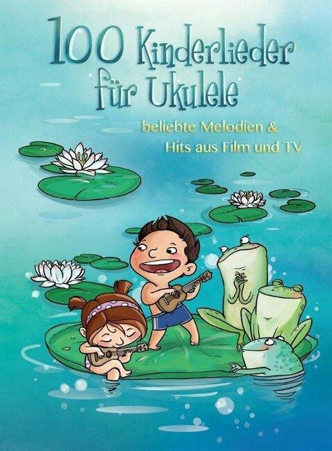 100 Kinderlieder für Ukulele - beliebte Melodien & Hits aus Film & TV - Justin Sandercoe