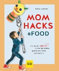 Mom Hacks - Food - Julia Lanzke